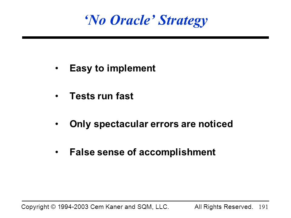 'No Oracle' Strategy Easy to implement Tests run fast