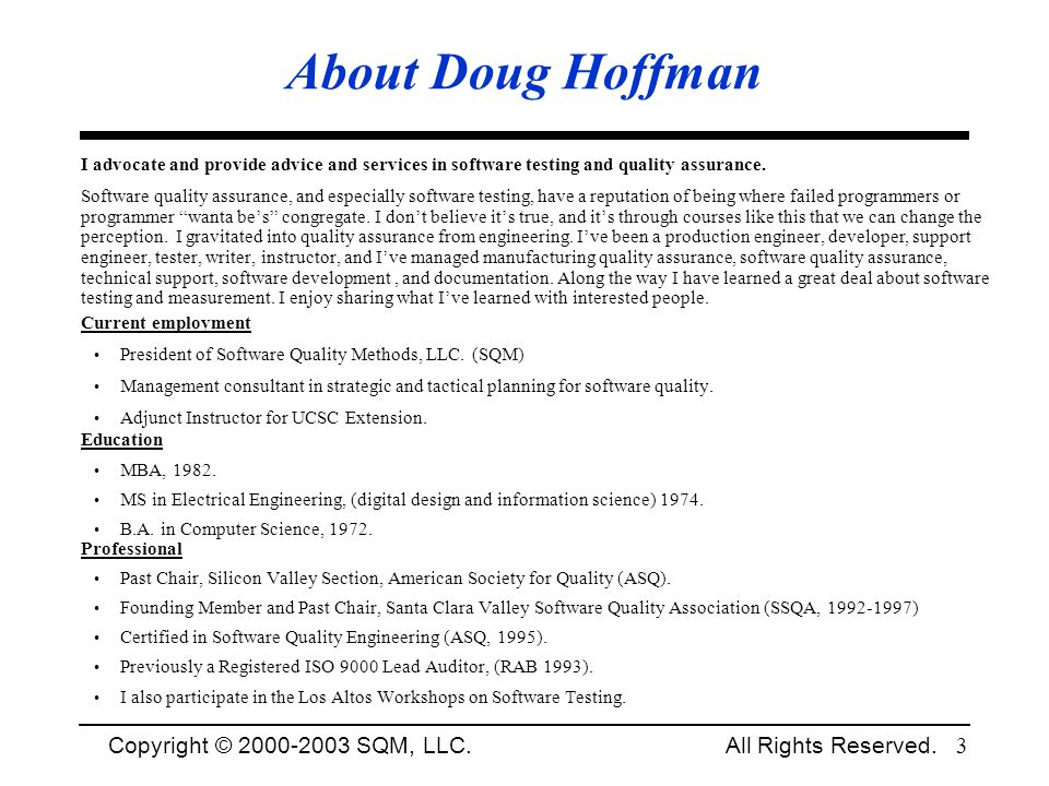 About Doug Hoffman I advocate and provide advice and services in software testing and quality assurance.