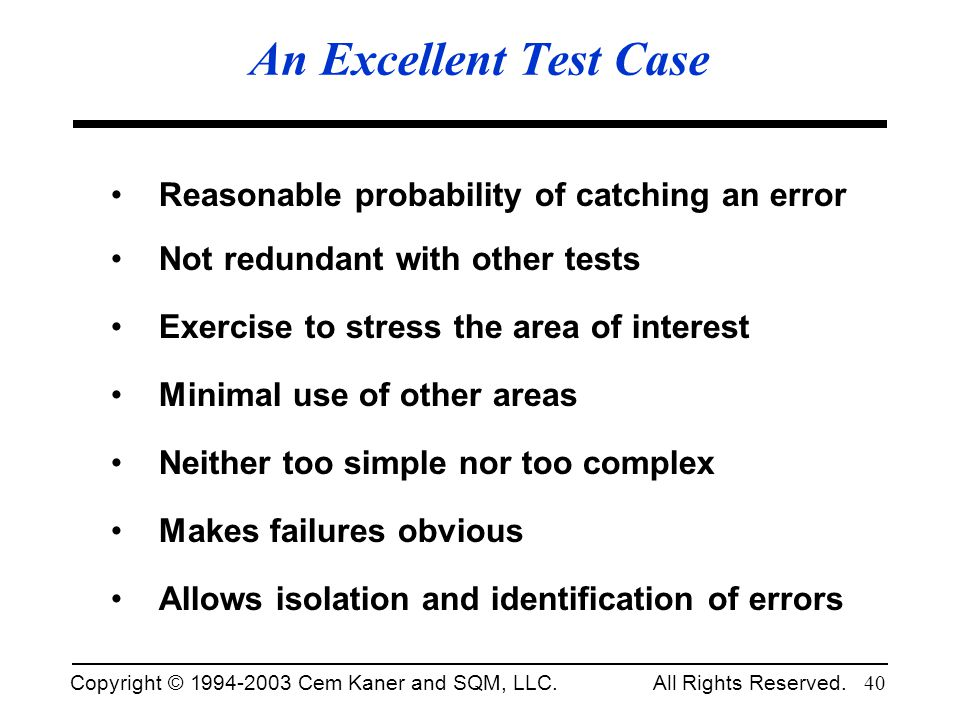An Excellent Test Case Reasonable probability of catching an error