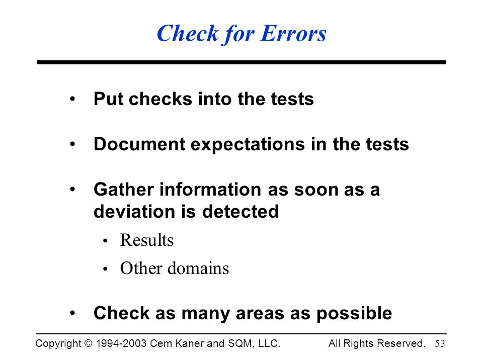 Check for Errors Put checks into the tests