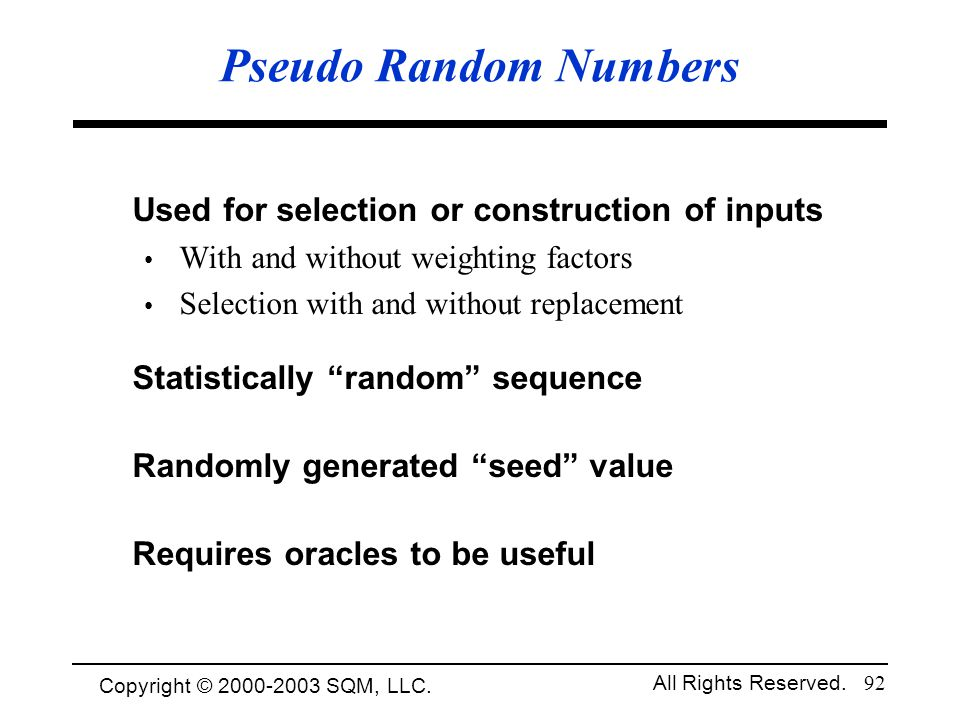 Pseudo Random Numbers Used for selection or construction of inputs