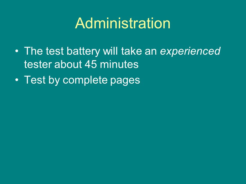 Administration The test battery will take an experienced tester about 45 minutes.