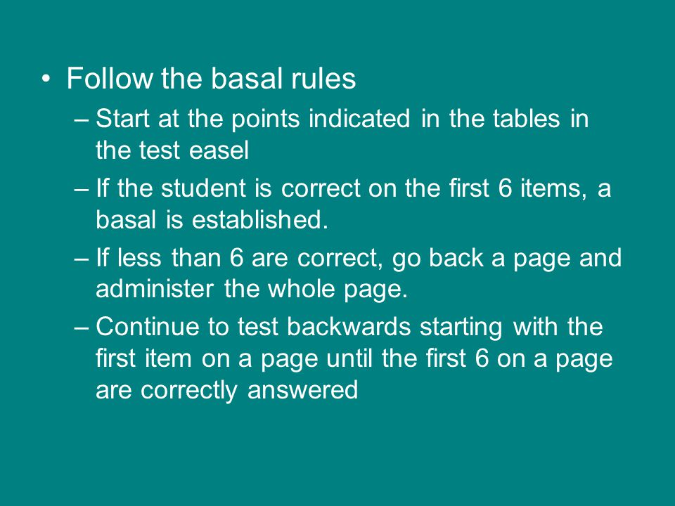 Follow the basal rules Start at the points indicated in the tables in the test easel.