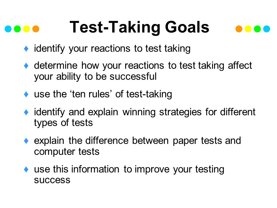 Test-Taking Goals identify your reactions to test taking