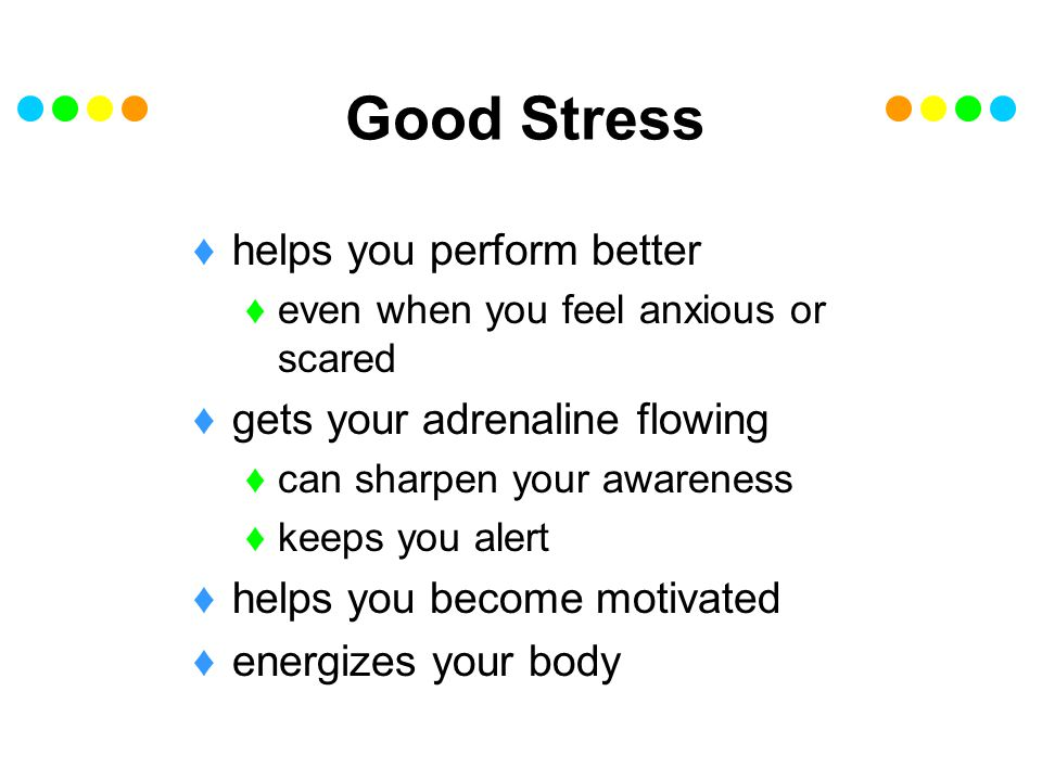 Good Stress helps you perform better gets your adrenaline flowing
