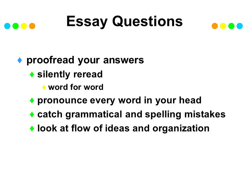 Essay Questions proofread your answers silently reread