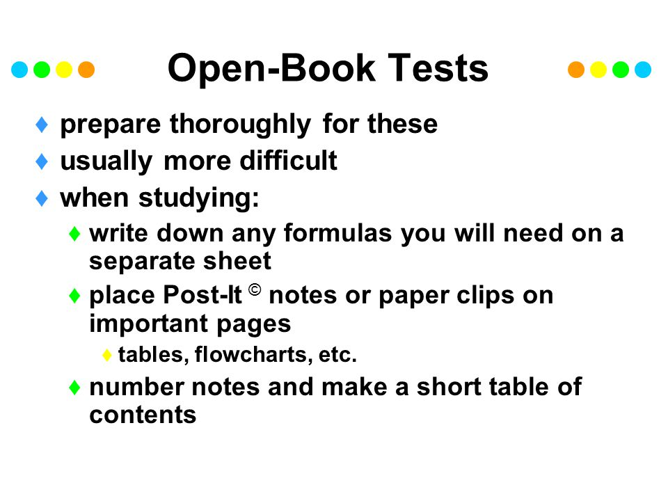Open-Book Tests prepare thoroughly for these usually more difficult