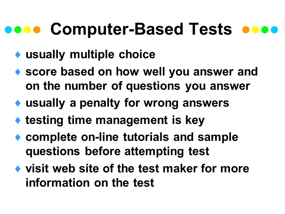 Computer-Based Tests usually multiple choice