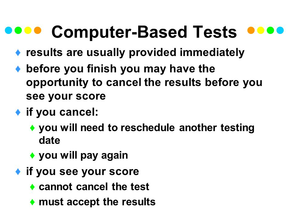 Computer-Based Tests results are usually provided immediately