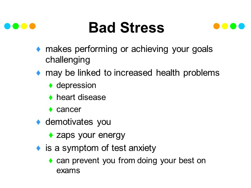 Bad Stress makes performing or achieving your goals challenging
