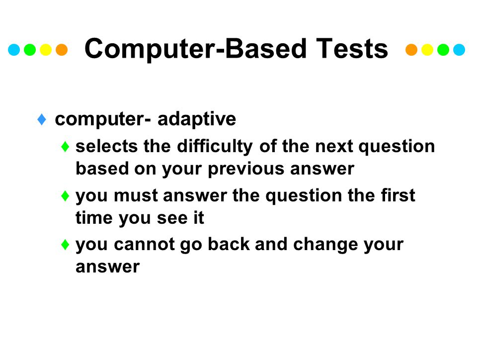 Computer-Based Tests computer- adaptive