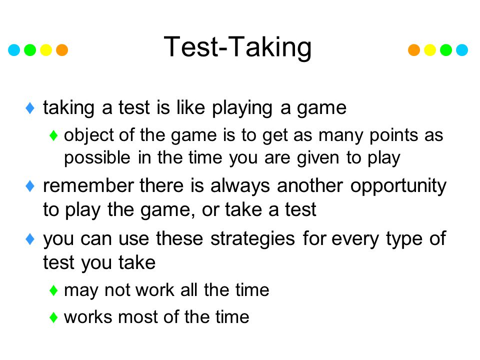 Test-Taking taking a test is like playing a game