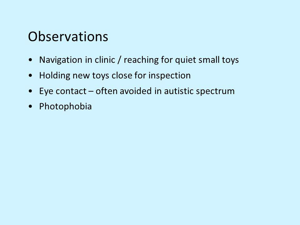 Observations Navigation in clinic / reaching for quiet small toys