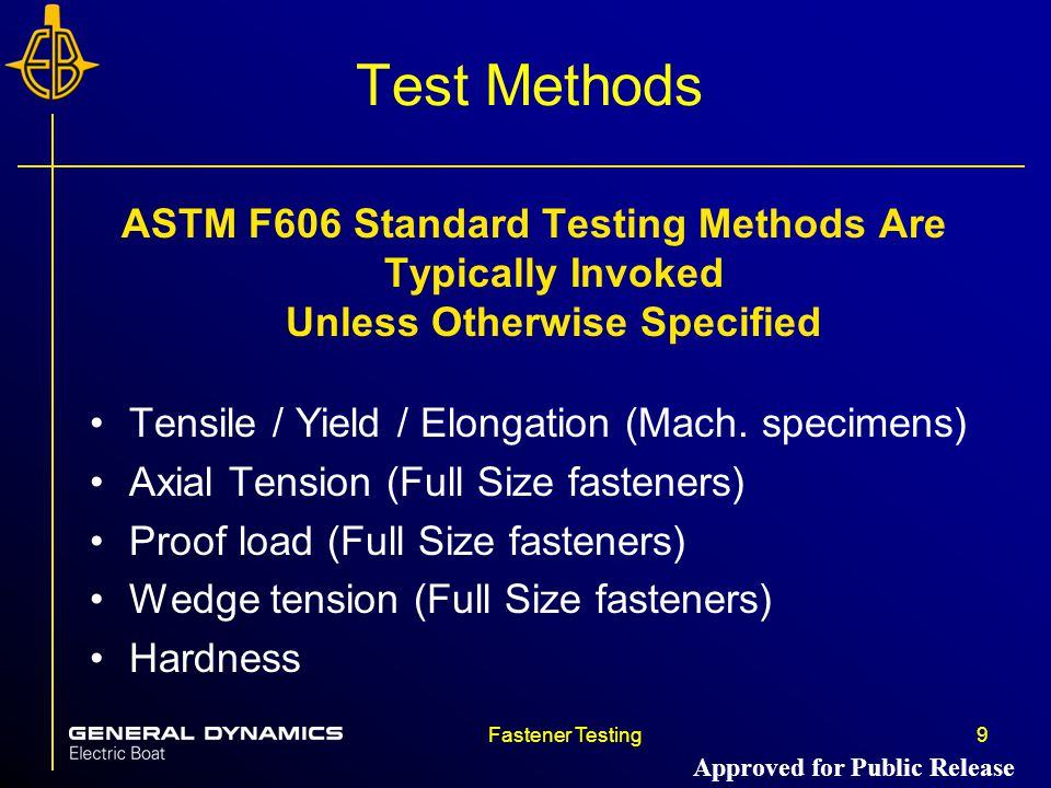 Test Methods ASTM F606 Standard Testing Methods Are Typically Invoked Unless Otherwise Specified. Tensile / Yield / Elongation (Mach. specimens)