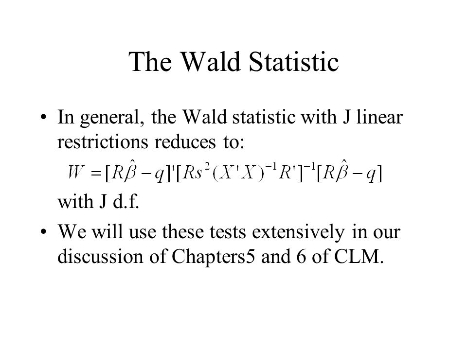 The Wald Statistic In general, the Wald statistic with J linear restrictions reduces to: with J d.f.
