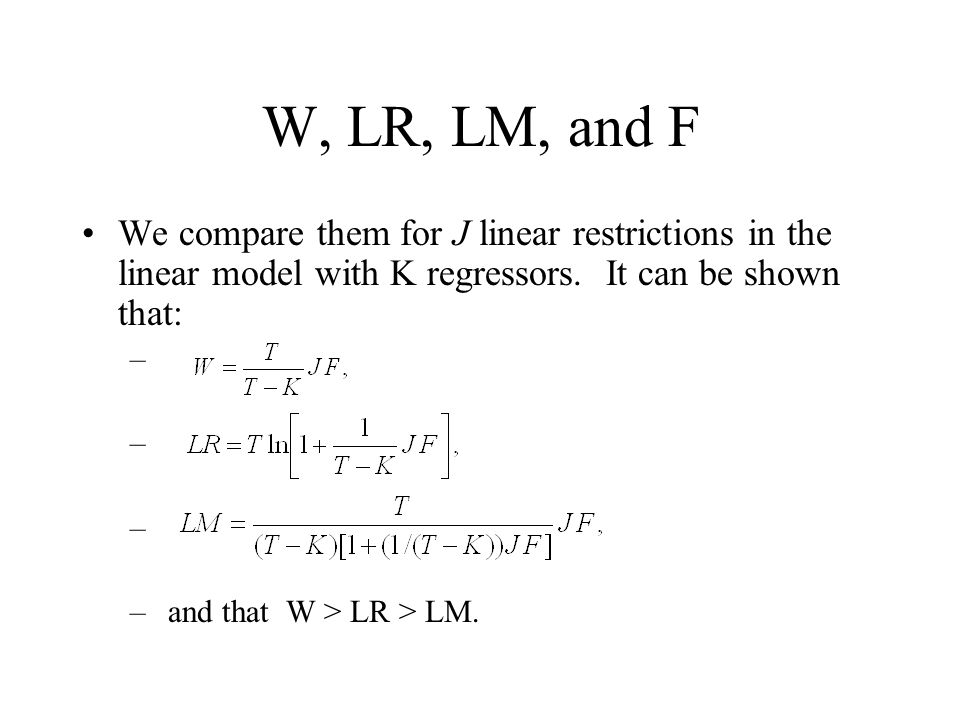 W, LR, LM, and F We compare them for J linear restrictions in the linear model with K regressors. It can be shown that: