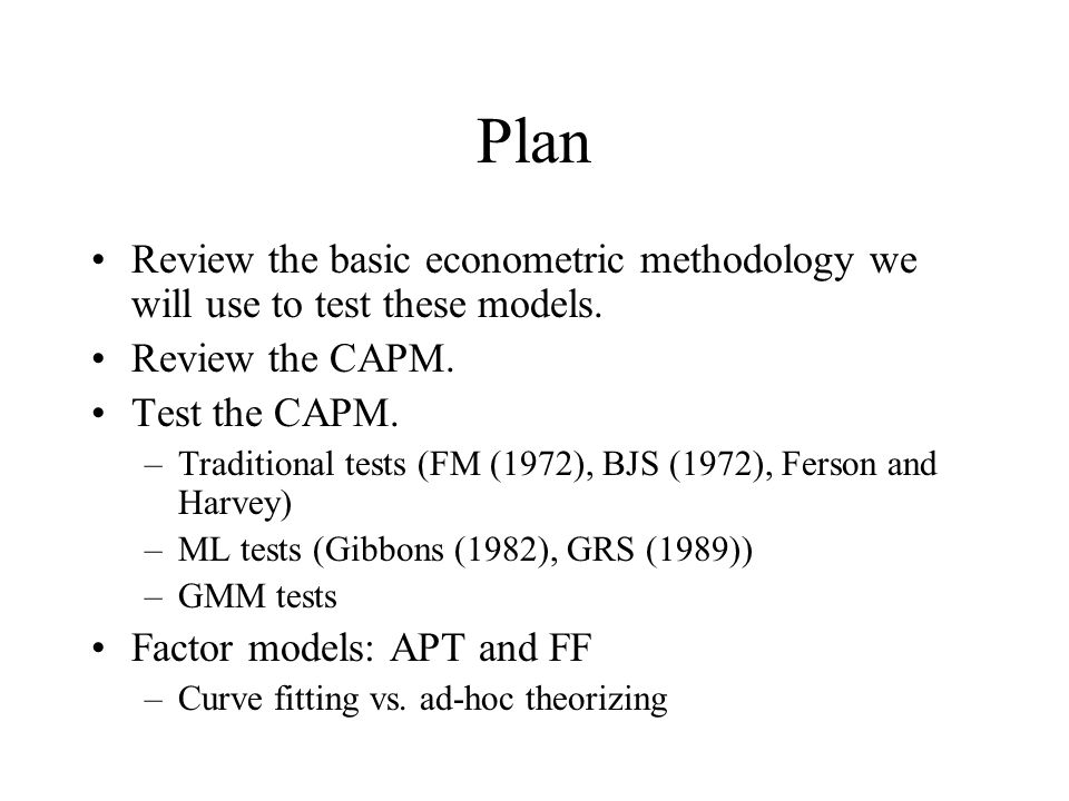 Plan Review the basic econometric methodology we will use to test these models. Review the CAPM. Test the CAPM.