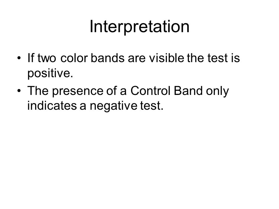 Interpretation If two color bands are visible the test is positive.