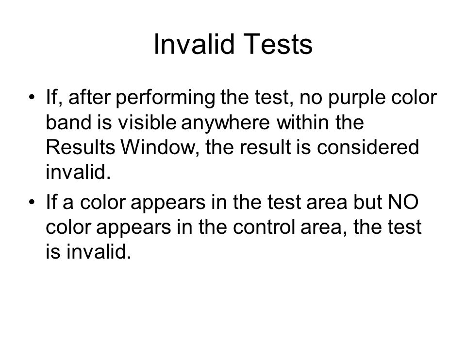 Invalid Tests If, after performing the test, no purple color band is visible anywhere within the Results Window, the result is considered invalid.