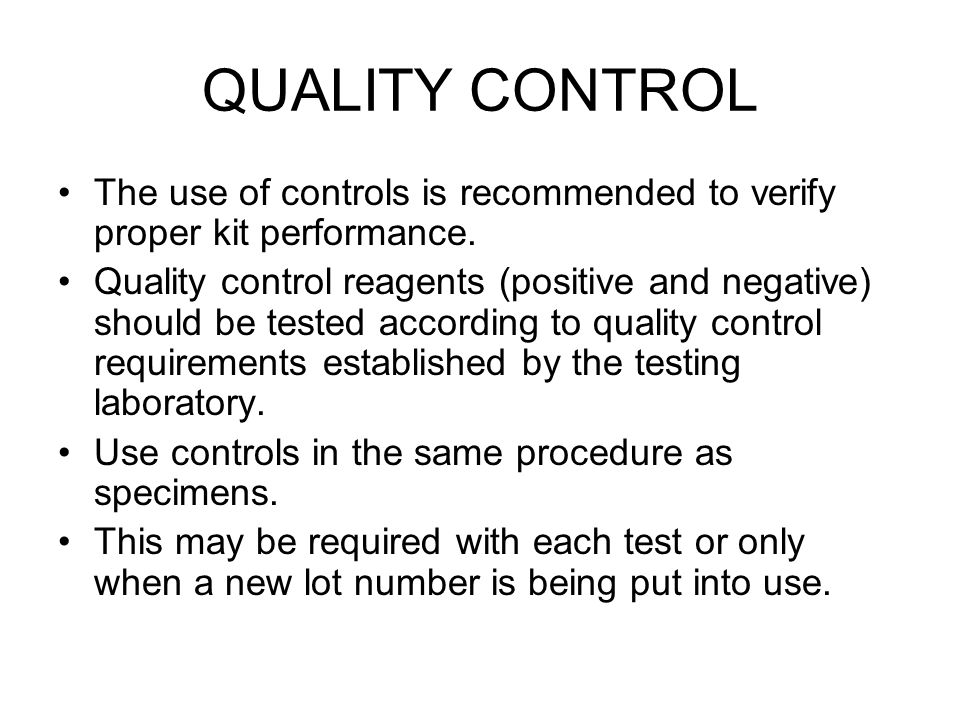 QUALITY CONTROL The use of controls is recommended to verify proper kit performance.