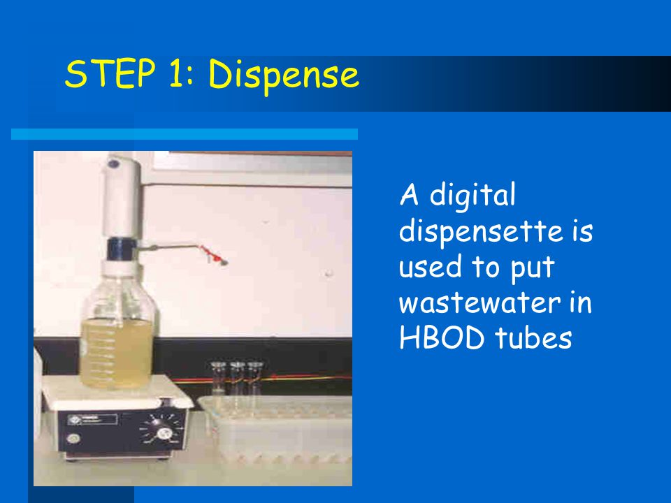 STEP 1: Dispense A digital dispensette is used to put wastewater in HBOD tubes