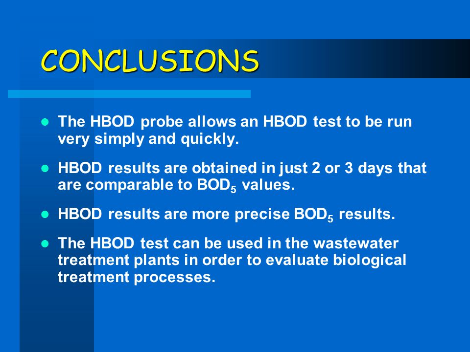 CONCLUSIONS The HBOD probe allows an HBOD test to be run very simply and quickly.