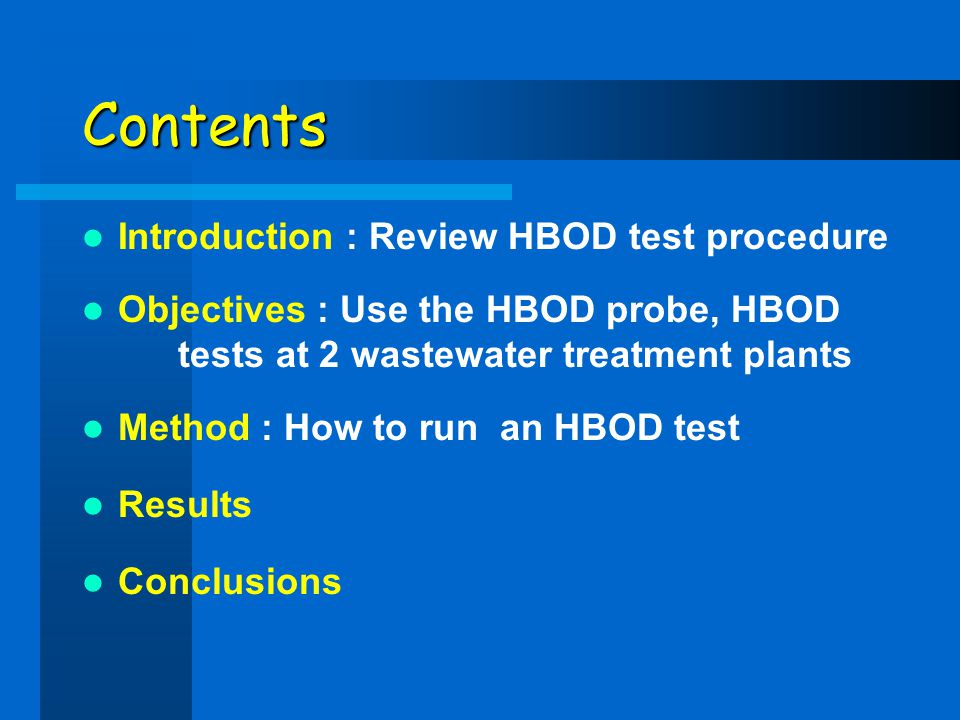 Contents Introduction : Review HBOD test procedure