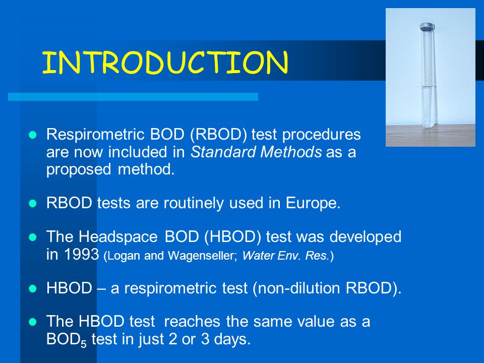 INTRODUCTION Respirometric BOD (RBOD) test procedures are now included in Standard Methods as a proposed method.