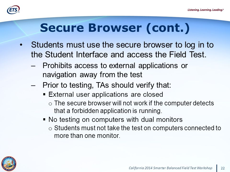 Secure Browser (cont.) Students must use the secure browser to log in to the Student Interface and access the Field Test.