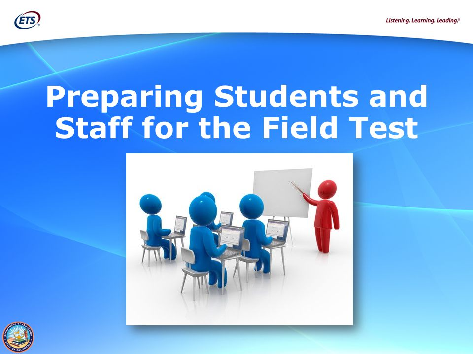 Preparing Students and Staff for the Field Test