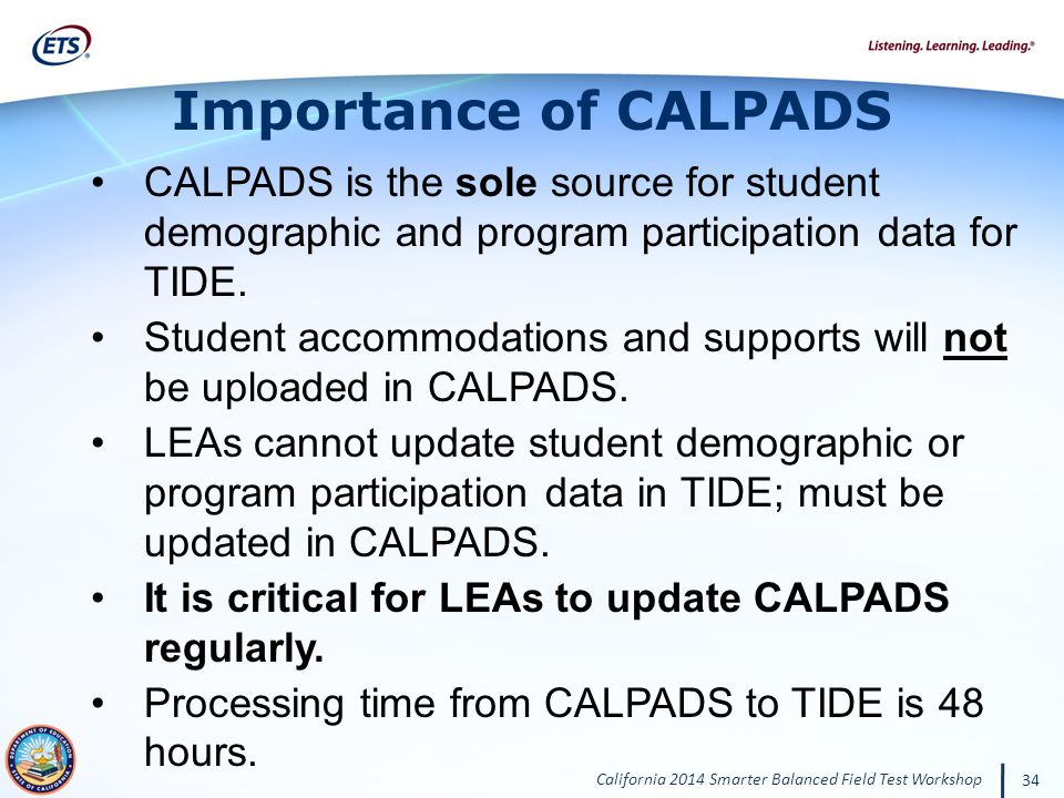 Importance of CALPADS CALPADS is the sole source for student demographic and program participation data for TIDE.