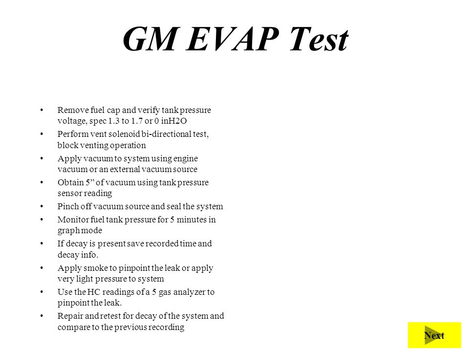 GM EVAP Test The purpose of this test is to determine an EVAP leak.