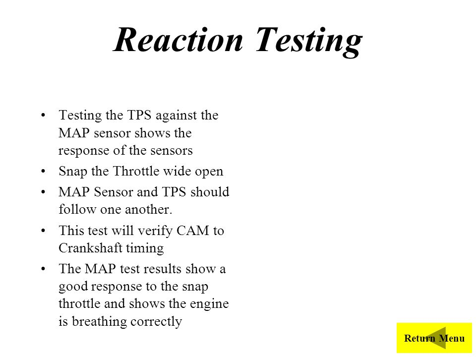 Reaction Testing Testing the TPS against the MAP sensor shows the response of the sensors. Snap the Throttle wide open.