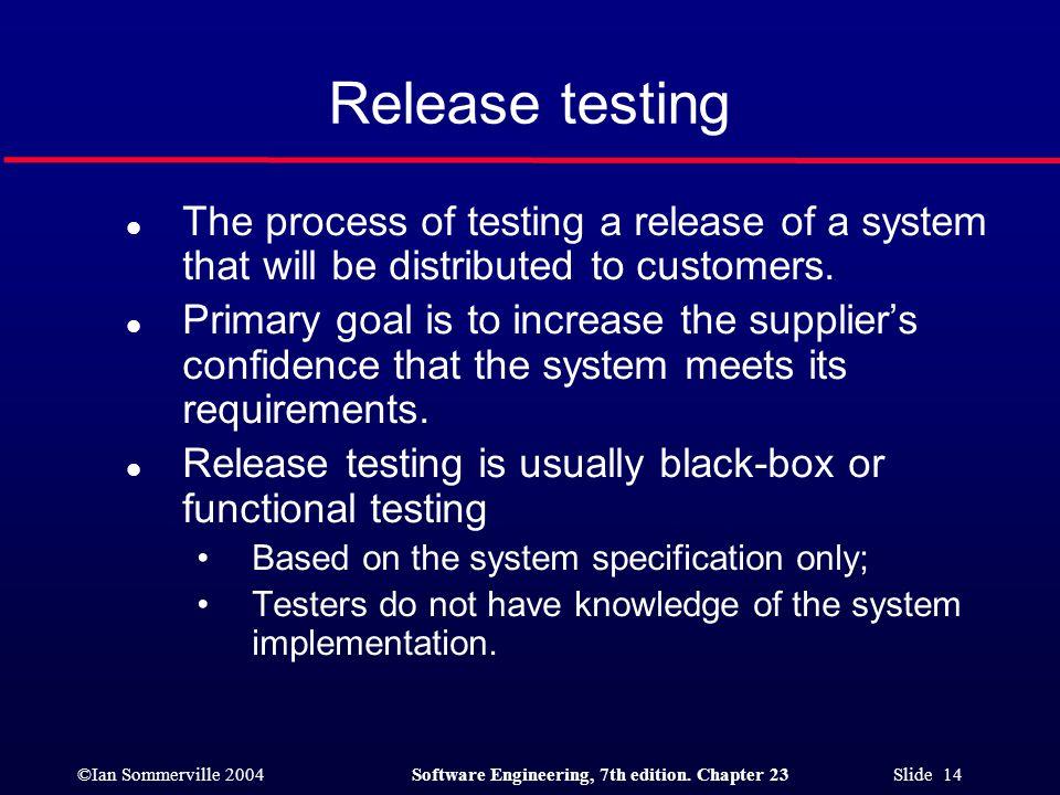 Release testing The process of testing a release of a system that will be distributed to customers.