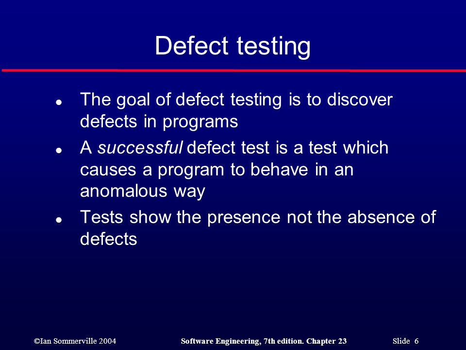 Defect testing The goal of defect testing is to discover defects in programs.