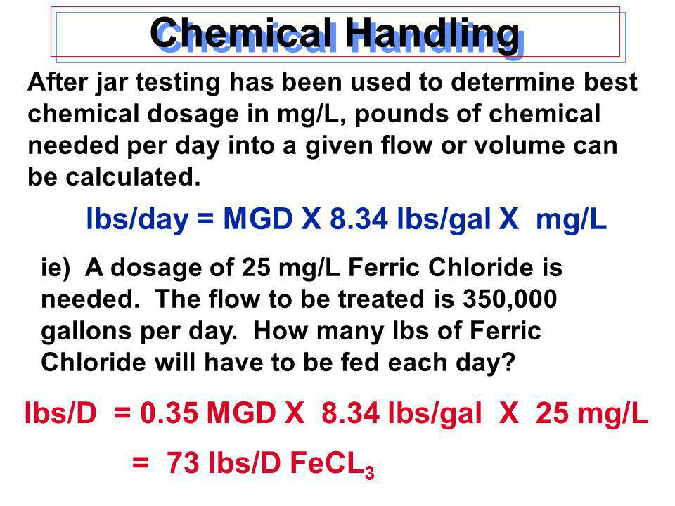 Chemical Handling lbs/day = MGD X 8.34 lbs/gal X mg/L