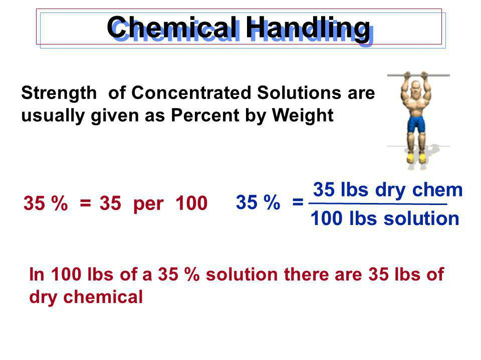 Chemical Handling 35 lbs dry chem 35 % = 35 per 100 35 % =