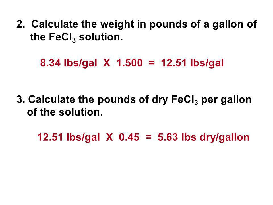 2. Calculate the weight in pounds of a gallon of the FeCl3 solution.