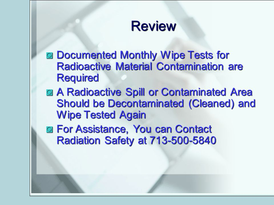 Review Documented Monthly Wipe Tests for Radioactive Material Contamination are Required.