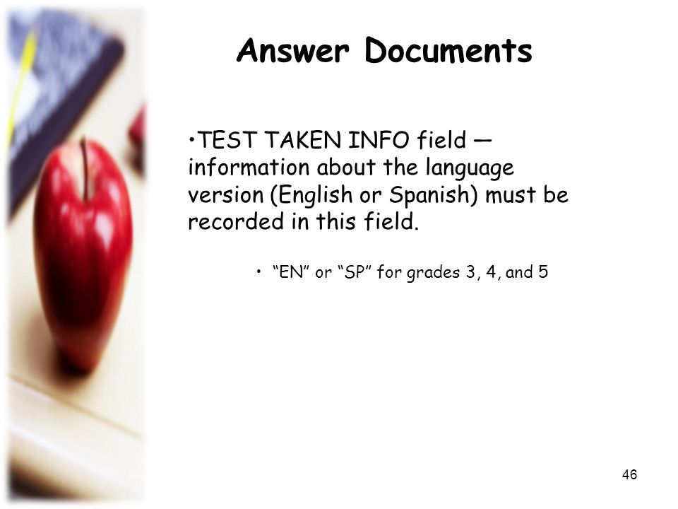 Answer Documents TEST TAKEN INFO field — information about the language version (English or Spanish) must be recorded in this field.
