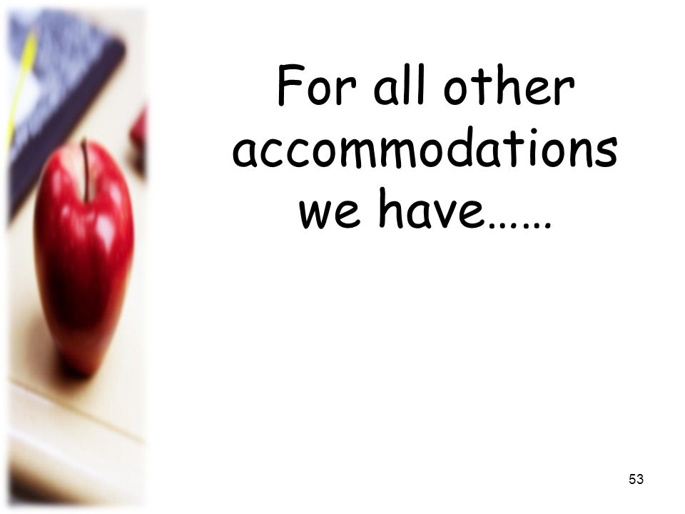 For all other accommodations we have……