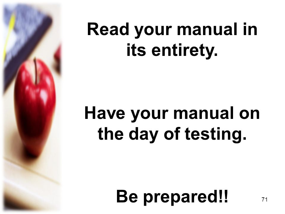 Read your manual in its entirety.