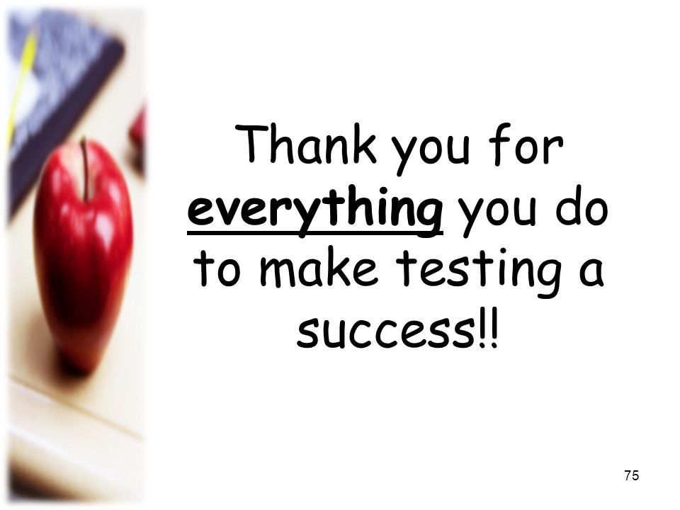 Thank you for everything you do to make testing a success!!