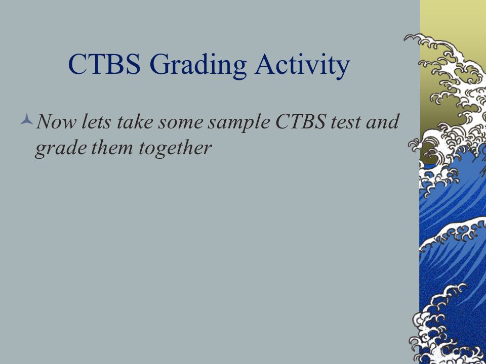 CTBS Grading Activity Now lets take some sample CTBS test and grade them together Add pictures.