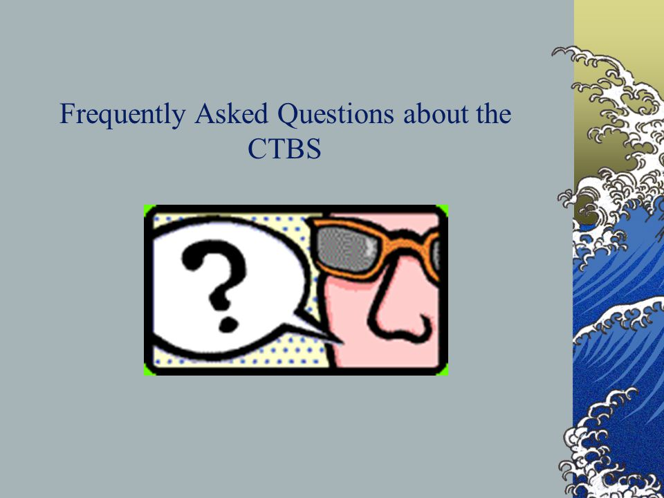 Frequently Asked Questions about the CTBS