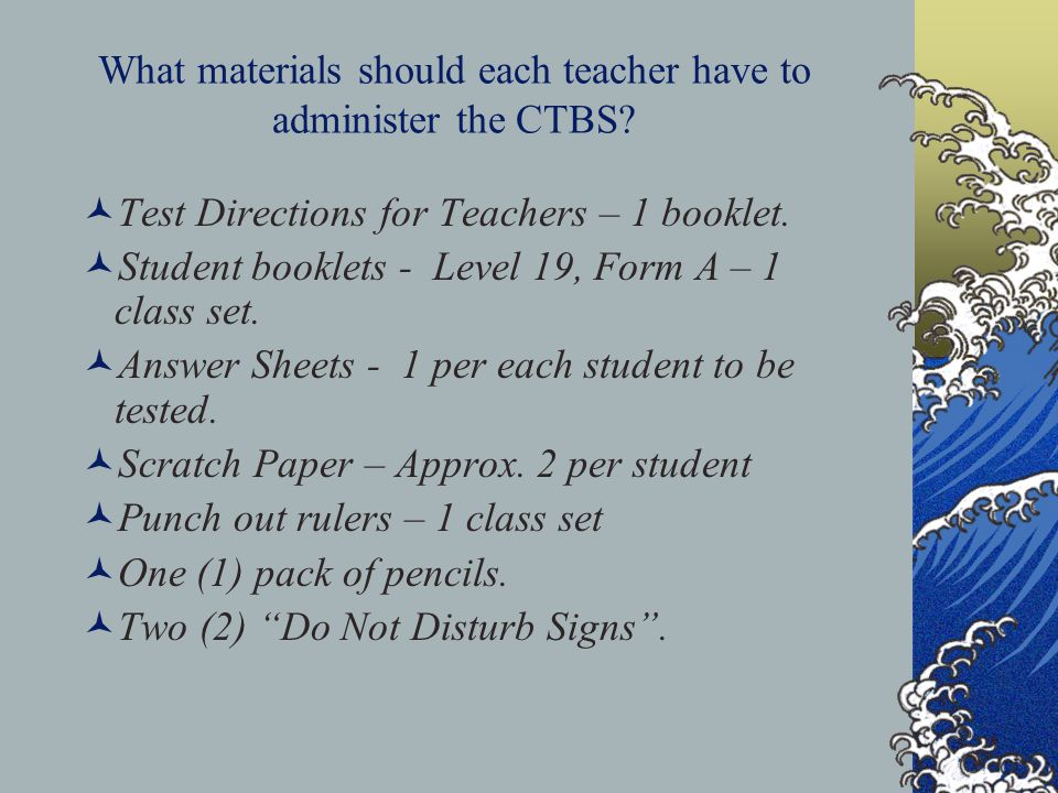 What materials should each teacher have to administer the CTBS