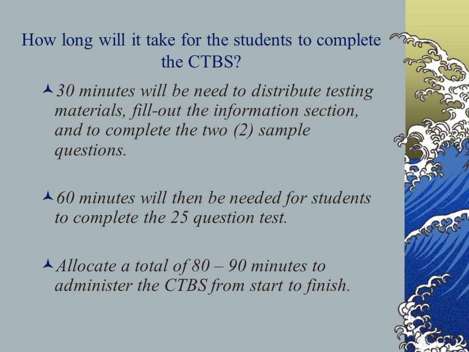 How long will it take for the students to complete the CTBS