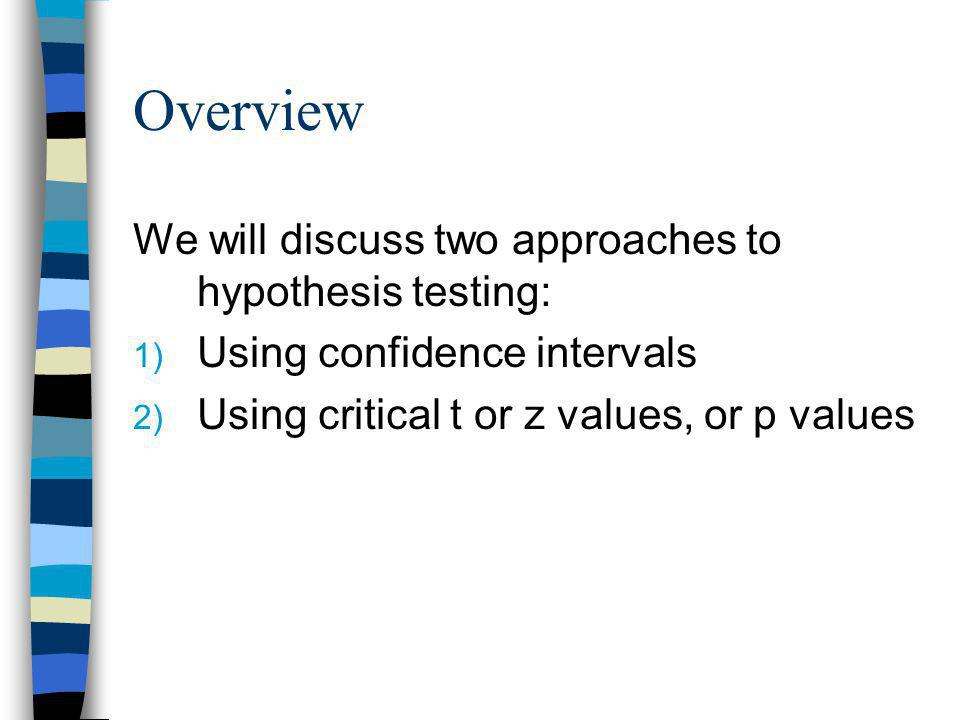 Overview We will discuss two approaches to hypothesis testing: