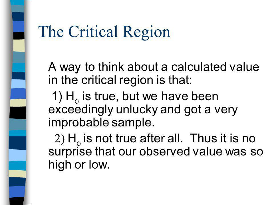 The Critical Region A way to think about a calculated value in the critical region is that: