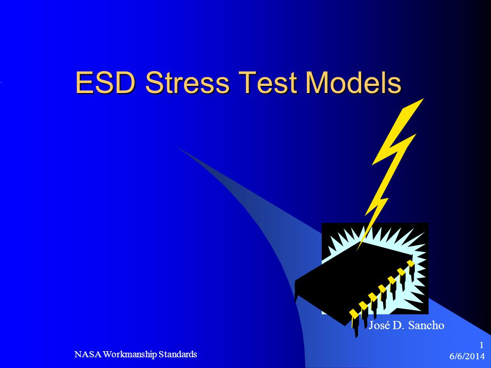 ESD Stress Test Models José D. Sancho NASA Workmanship Standards